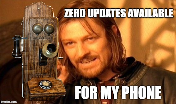 One Does Not Simply Meme | ZERO UPDATES AVAILABLE FOR MY PHONE | image tagged in memes,one does not simply | made w/ Imgflip meme maker