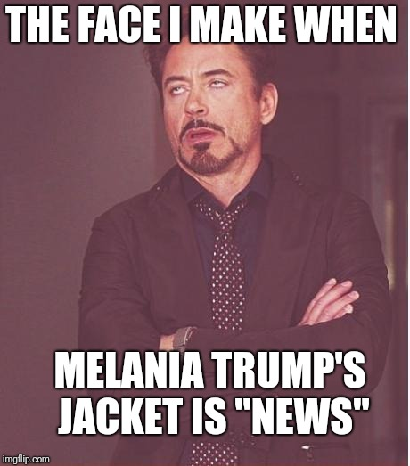 "How Is Anyone To Take The Media Seriously? | THE FACE I MAKE WHEN MELANIA TRUMP'S JACKET IS ""NEWS"" 