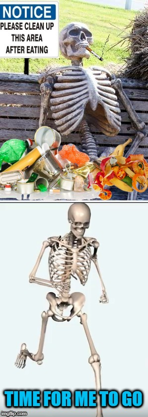 Irresponsible Skeleton | TIME FOR ME TO GO | image tagged in funny memes,skeleton,trash,eating,running | made w/ Imgflip meme maker