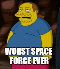 WORST SPACE FORCE EVER | made w/ Imgflip meme maker
