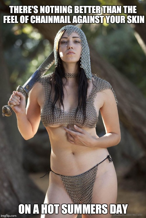 Staying Cool (Medieval Week June 20th to 27th A IlikePie3.14159265358979 event) | THERE'S NOTHING BETTER THAN THE FEEL OF CHAINMAIL AGAINST YOUR SKIN ON A HOT SUMMERS DAY | image tagged in medieval memes,chainmail,medieval week | made w/ Imgflip meme maker