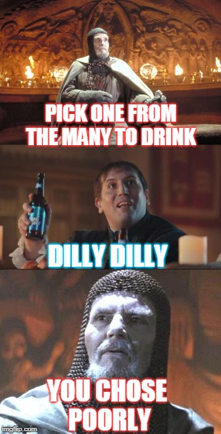 Why Bud light... WHY? | PICK ONE FROM THE MANY TO DRINK DILLY DILLY YOU CHOSE POORLY | image tagged in medieval week,bud light,dilly dilly,choose wisely | made w/ Imgflip meme maker