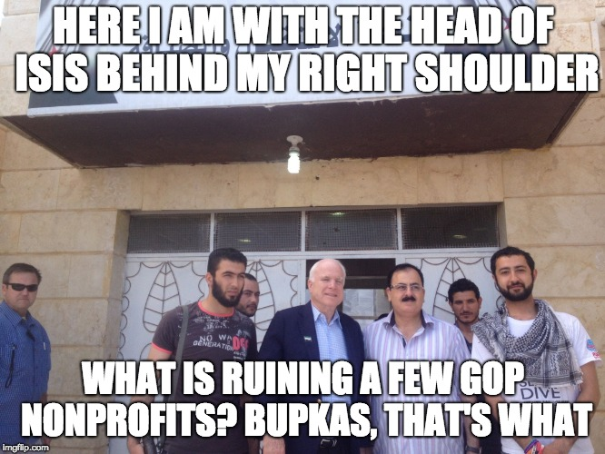 HERE I AM WITH THE HEAD OF ISIS BEHIND MY RIGHT SHOULDER WHAT IS RUINING A FEW GOP NONPROFITS? BUPKAS, THAT'S WHAT | image tagged in john mccain syria | made w/ Imgflip meme maker