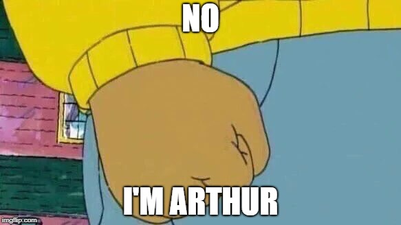 NO I'M ARTHUR | made w/ Imgflip meme maker