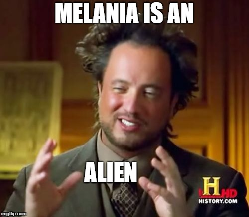 Ancient Aliens Meme | MELANIA IS AN ALIEN | image tagged in memes,ancient aliens | made w/ Imgflip meme maker