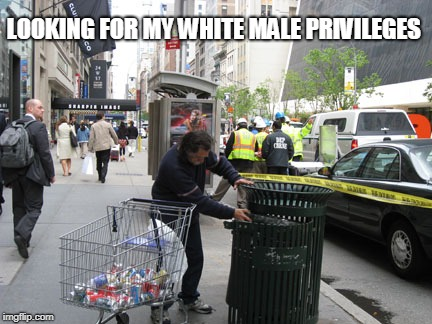 LOOKING FOR MY WHITE MALE PRIVILEGES | image tagged in homeless | made w/ Imgflip meme maker