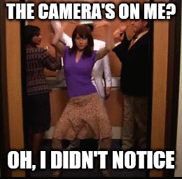 THE CAMERA'S ON ME? OH, I DIDN'T NOTICE | made w/ Imgflip meme maker