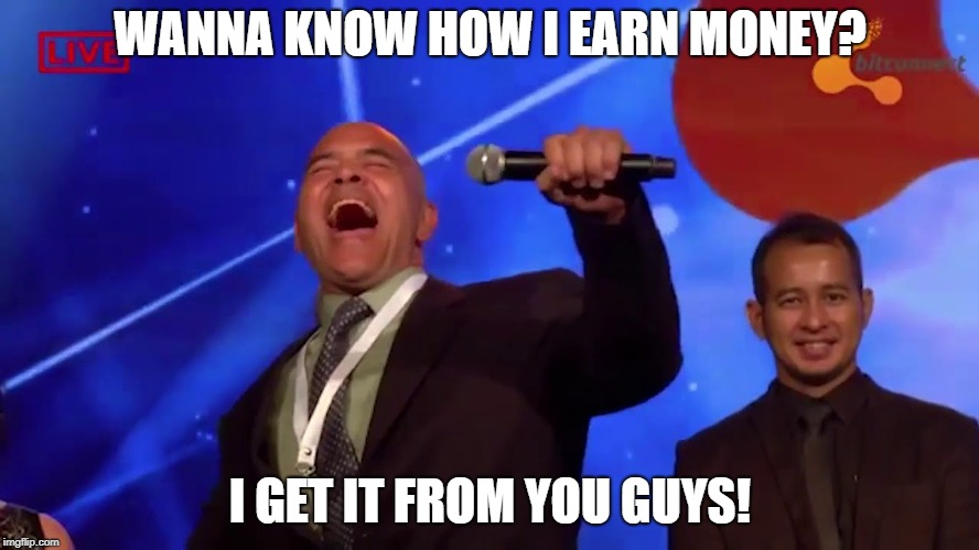 WANNA KNOW HOW I EARN MONEY? I GET IT FROM YOU GUYS! | image tagged in bitconnect | made w/ Imgflip meme maker