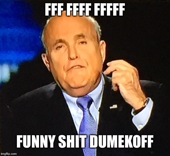 Guliani flipping off | FFF FFFF FFFFF FUNNY SHIT DUMEKOFF | image tagged in guliani flipping off | made w/ Imgflip meme maker
