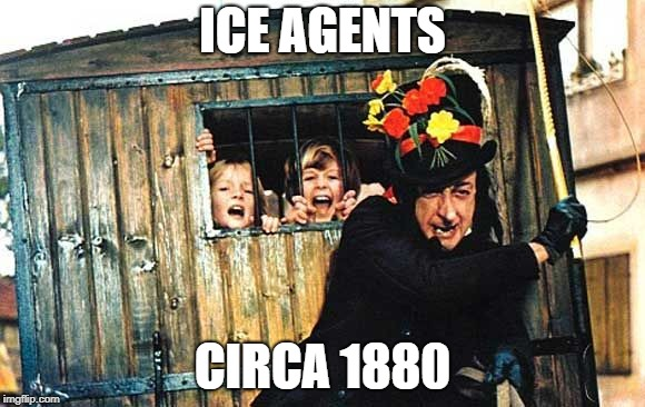 ICE AGENTS CIRCA 1880 | image tagged in child catcher chitty chitty bang bang | made w/ Imgflip meme maker