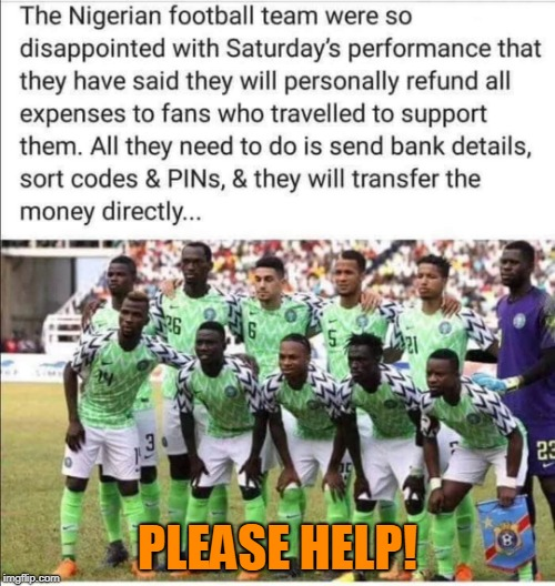 Personally Guaranteed By The Crown Prince Of Nigeria | PLEASE HELP! | image tagged in nigerian prince,bank details,scam,funny meme | made w/ Imgflip meme maker
