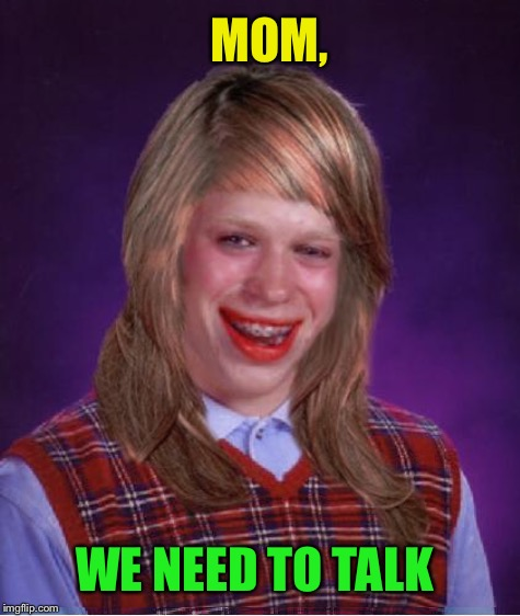 MOM, WE NEED TO TALK | made w/ Imgflip meme maker
