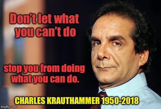 Don't let what you can't do stop you from doing what you can do. CHARLES KRAUTHAMMER 1950-2018 | image tagged in memes,charles krauthammer,death,political columnist,handicapped,psychiatrist | made w/ Imgflip meme maker