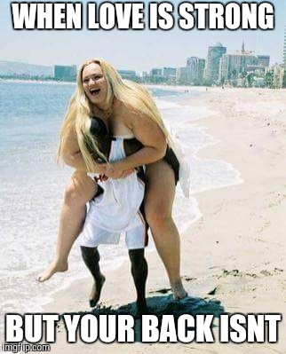 WHEN LOVE IS STRONG BUT YOUR BACK ISNT | image tagged in bbw,interracial couple,bbc | made w/ Imgflip meme maker