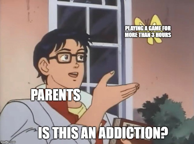 Is this a bird? | PARENTS PLAYING A GAME FOR MORE THAN 3 HOURS IS THIS AN ADDICTION? | image tagged in is this a bird | made w/ Imgflip meme maker
