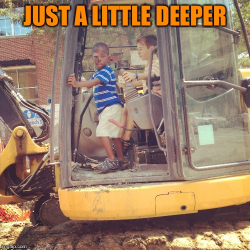 JUST A LITTLE DEEPER | made w/ Imgflip meme maker