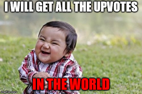 Evil Toddler Meme | I WILL GET ALL THE UPVOTES IN THE WORLD | image tagged in memes,evil toddler | made w/ Imgflip meme maker