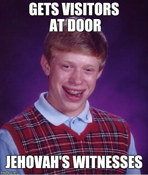 Bad Luck Brian Meme | GETS VISITORS AT DOOR JEHOVAH'S WITNESSES | image tagged in memes,bad luck brian | made w/ Imgflip meme maker
