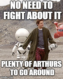 NO NEED TO FIGHT ABOUT IT PLENTY OF ARTHURS TO GO AROUND | made w/ Imgflip meme maker