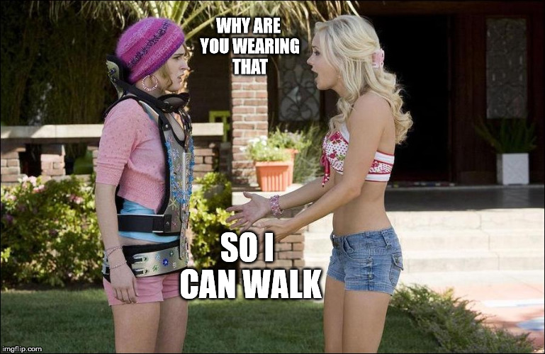 WHY ARE YOU WEARING THAT SO I CAN WALK | made w/ Imgflip meme maker