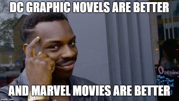 Roll Safe Think About It Meme | DC GRAPHIC NOVELS ARE BETTER AND MARVEL MOVIES ARE BETTER | image tagged in memes,roll safe think about it | made w/ Imgflip meme maker