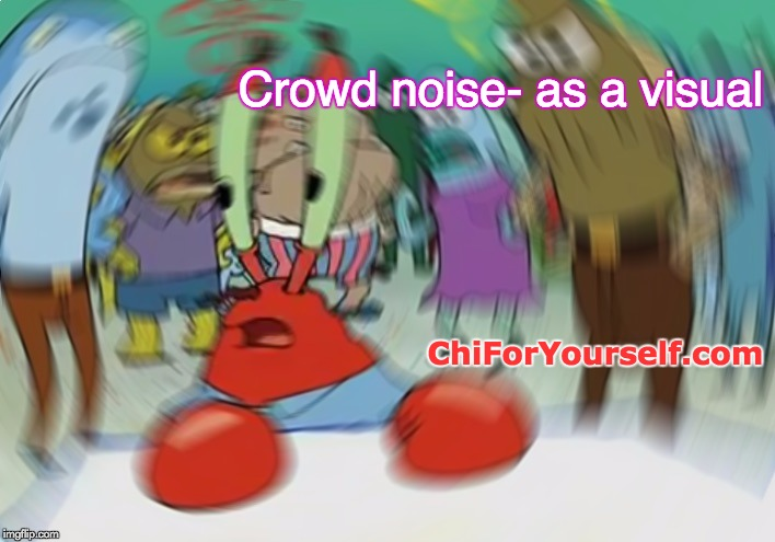 Leaning In | Crowd noise- as a visual ChiForYourself.com | image tagged in consciousness,be happy,future,crazy,self esteem | made w/ Imgflip meme maker