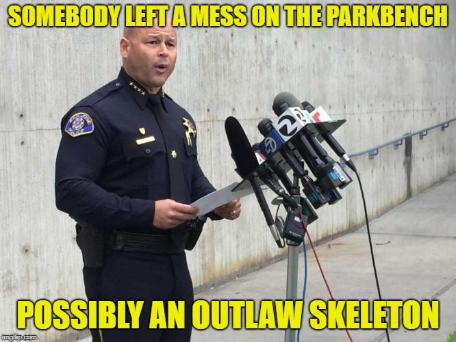 SOMEBODY LEFT A MESS ON THE PARKBENCH POSSIBLY AN OUTLAW SKELETON | made w/ Imgflip meme maker