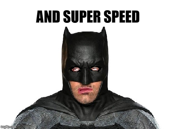 AND SUPER SPEED | made w/ Imgflip meme maker