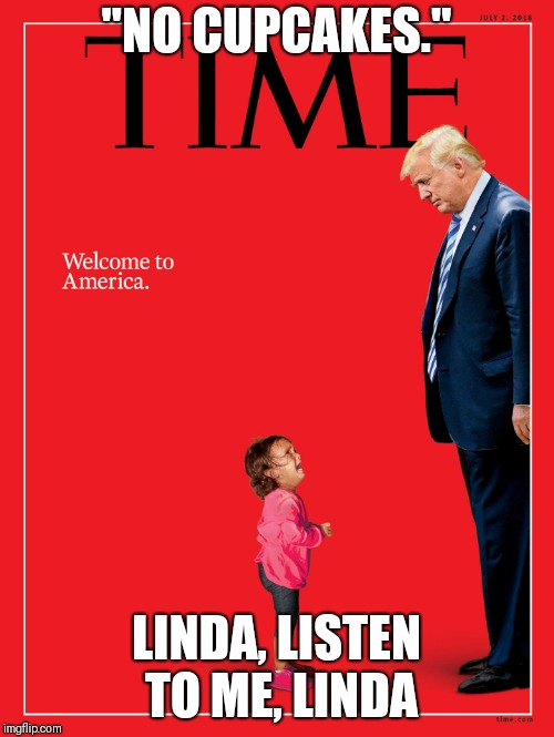 "No Cupcakes | ""NO CUPCAKES."" LINDA, LISTEN TO ME, LINDA 