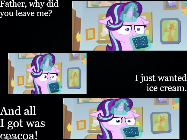 Alone Starlight With Cocoa Instead of Ice Cream | Father, why did you leave me? I just wanted ice cream. And all I got was coacoa! | image tagged in black background,sad,memes,lol,mlp | made w/ Imgflip meme maker