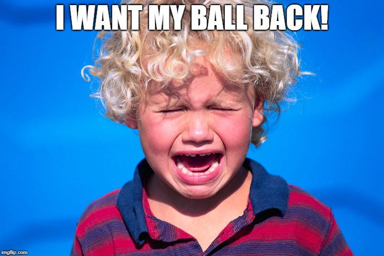 I WANT MY BALL BACK! | made w/ Imgflip meme maker