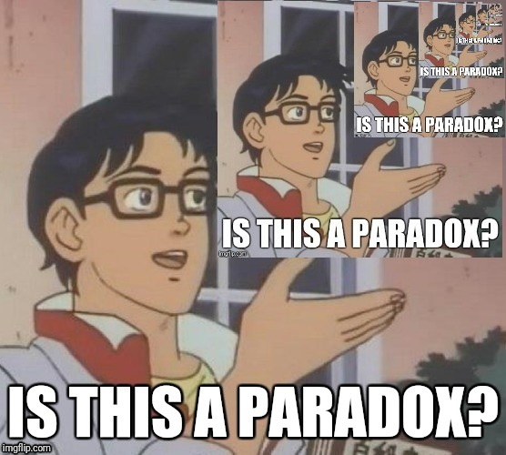 Is this a paradox? | IS THIS A PARADOX? | image tagged in is this a pigeon,paradox,memes | made w/ Imgflip meme maker