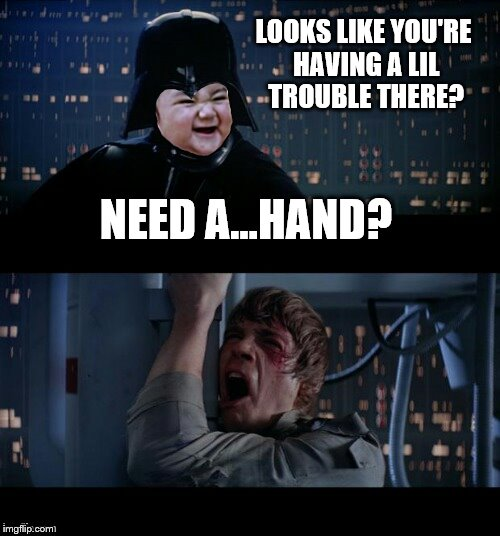 Evil toddler noooo | LOOKS LIKE YOU'RE HAVING A LIL TROUBLE THERE? NEED A...HAND? | image tagged in evil toddler noooo,evil toddler week | made w/ Imgflip meme maker