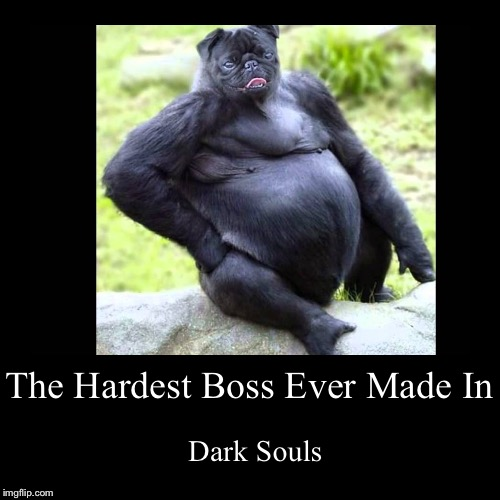 The Hardest Boss Ever Made In | Dark Souls | image tagged in funny,demotivationals | made w/ Imgflip demotivational maker