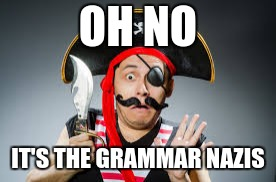 OH NO IT'S THE GRAMMAR NAZIS | made w/ Imgflip meme maker