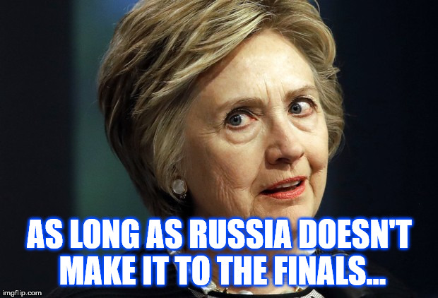 AS LONG AS RUSSIA DOESN'T MAKE IT TO THE FINALS... | made w/ Imgflip meme maker