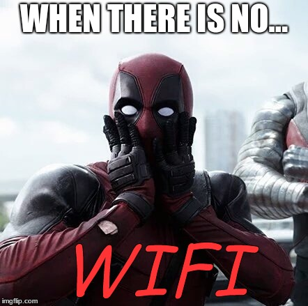 Deadpool Surprised Meme | WHEN THERE IS NO... WIFI | image tagged in memes,deadpool surprised | made w/ Imgflip meme maker