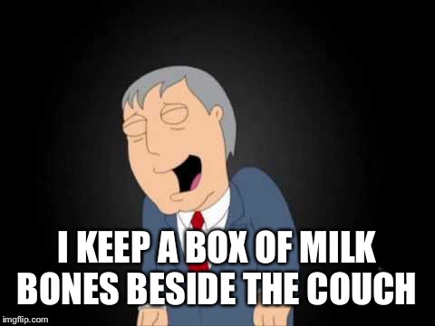 I KEEP A BOX OF MILK BONES BESIDE THE COUCH | made w/ Imgflip meme maker