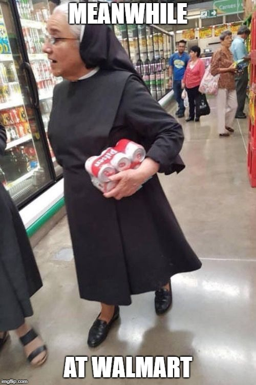 Fun Fact: The first time I ever saw a nun was when I was at my local library. Today I personally know a lot of nuns :)  | MEANWHILE AT WALMART | image tagged in nun,people of walmart | made w/ Imgflip meme maker