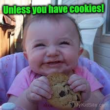 Unless you have cookies! | made w/ Imgflip meme maker