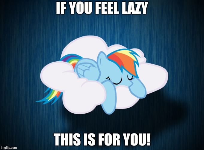 Lazy Rainbow Dash sleeping on a cloud! | IF YOU FEEL LAZY THIS IS FOR YOU! | image tagged in memes,rainbow dash,sleeping,cloud,lazy | made w/ Imgflip meme maker