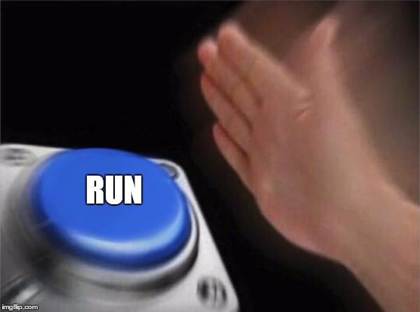 Blank Nut Button Meme | RUN | image tagged in memes,blank nut button | made w/ Imgflip meme maker