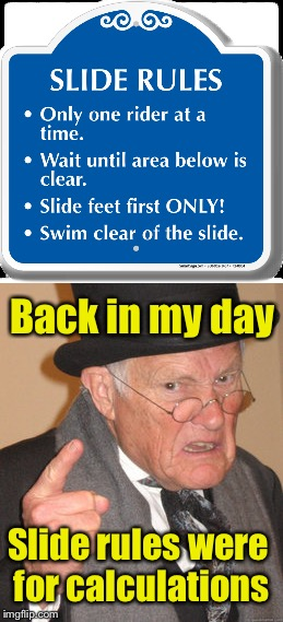 Slide Rules | Back in my day Slide rules were for calculations | image tagged in memes,slide,rules,angry old man | made w/ Imgflip meme maker