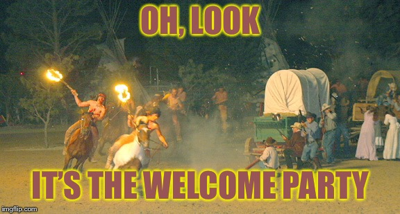 OH, LOOK IT'S THE WELCOME PARTY | made w/ Imgflip meme maker
