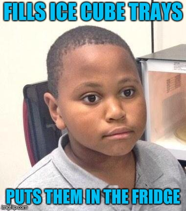 Minor Mistake Marvin Meme | FILLS ICE CUBE TRAYS PUTS THEM IN THE FRIDGE | image tagged in memes,minor mistake marvin | made w/ Imgflip meme maker