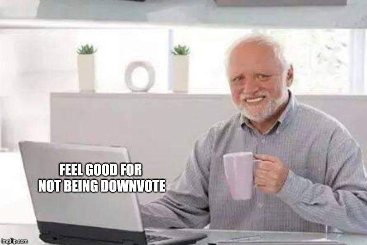 FEEL GOOD FOR NOT BEING DOWNVOTE | made w/ Imgflip meme maker