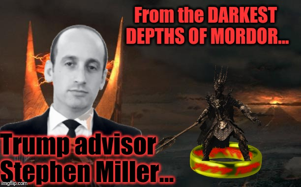 A longtime anti-immigrant troll and racist - has risen to the level of his incompetence - the top of the Trump team. |  From the DARKEST DEPTHS OF MORDOR... Trump advisor Stephen Miller... | image tagged in stephen miller,sauron,mordor,racist trump advisor,troll award,memes | made w/ Imgflip meme maker
