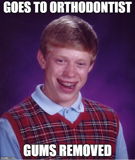 Bad Luck Brian Meme | GOES TO ORTHODONTIST GUMS REMOVED | image tagged in memes,bad luck brian | made w/ Imgflip meme maker
