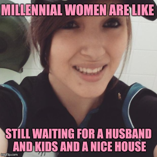 Still waiting | MILLENNIAL WOMEN ARE LIKE STILL WAITING FOR A HUSBAND AND KIDS AND A NICE HOUSE | image tagged in cashier,customer service,feminism,millennials,retail,dating | made w/ Imgflip meme maker