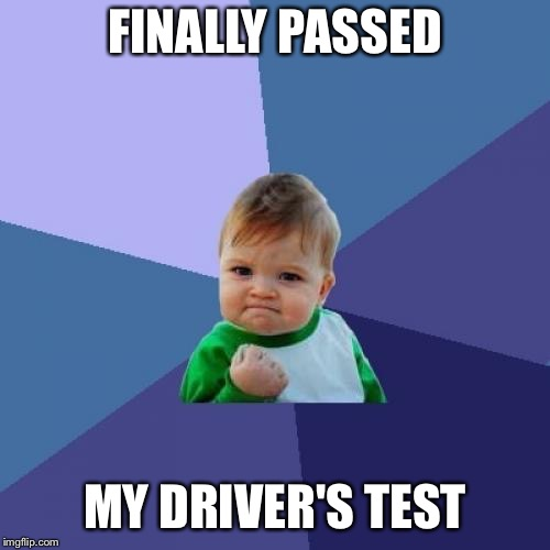 Success Kid Meme | FINALLY PASSED MY DRIVER'S TEST | image tagged in memes,success kid,AdviceAnimals | made w/ Imgflip meme maker